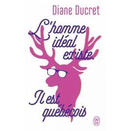 Ducret Diane: L´homme idéal existe. Il est québécois