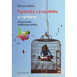 Jedlička Richard: Psychický vývoj dítěte a výchova - Jak porozumět socializačním obtížím