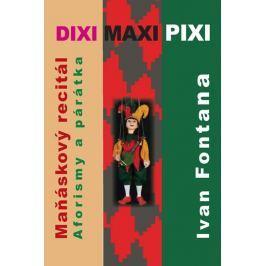 Fontana Ivan: Dixi Maxi Pixi - Maňáskový recitál, aforisky a párátka