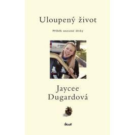 Dugardová Jaycee: Uloupený život - Příběh unesené dívky