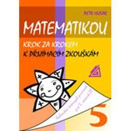 Husar Petr: Matematikou krok za krokem k přijímacím zkouškám/Kalendář řešených písemek pro 5. ročník