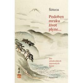 Šótecu: Podoben mraku život plyne... Sto středověkých japonských básní