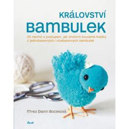 Boceková Myko Diann: Království bambulek - 25 návrhů s postupem, jak zhotovit kouzelné hračky z jedn