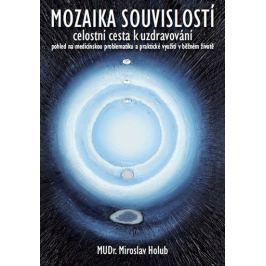 Holub Miroslav: Mozaika souvislostí - Celostní cesta k uzdravování