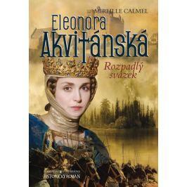 Calmel Mireille: Eleonora Akvitánská - Rozpadlý svazek