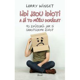 Winget Larry: Lidi jsou idioti a já to můžu dokázat: 10 způsobů, jak si sabotujeme život