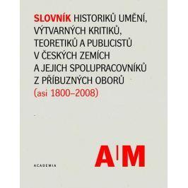 kolektiv autorů: Slovník historiků umění, výtvarných kritiků, teoretiků a publicistů v českých zemíc