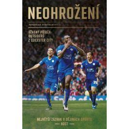 Northcroft Jonathan: Neohrožení - Úžasný příběh outsiderů z Leicester City, největší zázrak v dějiná