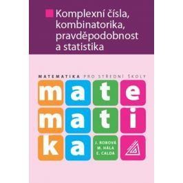 Calda E., Robová J., Hála M.: Matematika pro SŠ - Komplexní čísla, kombinatorika, pravděpodobnost a