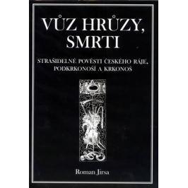 Jirsa Roman: Vůz hrůzy, smrti - Strašidelné pověsti Českého ráje, Podkrkonoší a Krkonoš