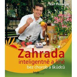 Ploberger Karl: Zahrada inteligentně a líně bez chorob a škůdců