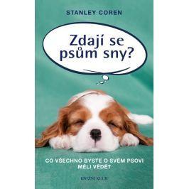 Coren Stanley: Zdají se psům sny? - Co všechno byste o svém psovi měli vědět