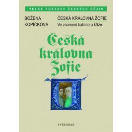 Kopičková Božena: Česká královna Žofie - Ve znamení kalicha a kříže