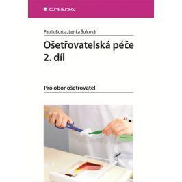 Burda Patrik, Šolcová Lenka,: Ošetřovatelská péče 2. díl - Pro obor ošetřovatel