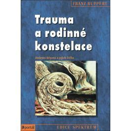 Ruppert Franz: Trauma a rodinné konstelace - Duševní štěpení a jejich léčba