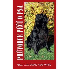 Evans J. M., White Kay,: Průvodce péčí o psa