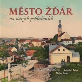 Černý Karel a kolektiv: Město Žďár na starých pohlednicích