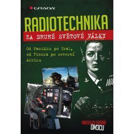 Horník Miroslav: Radiotechnika za druhé světové války - Od Pacifiku po Ural, od Finska po severní Af