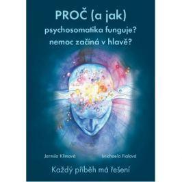 Proč (a jak) psychosomatika funguje? nemoc začíná v hlavě? (MUDr. Jarmila Klímová, Mgr. Michaela Fia