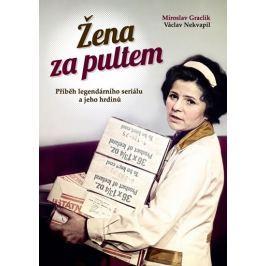 Graclík Miroslav, Nekvapil Václav,: Žena za pultem - Příběh legendárního seriálu a jeho hrdinů
