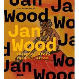 Vodrážková Iva: Jan Wood, chlapec, který zasadil strom