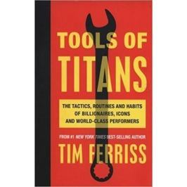 Ferriss Timothy: Tools of Titans: The Tactics, Routines, and Habits of Billionaires, Icons, and Worl