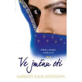 Athválová Sarbdžít Kaur: Ve jménu cti - Příběh o šokující vraždě ze cti