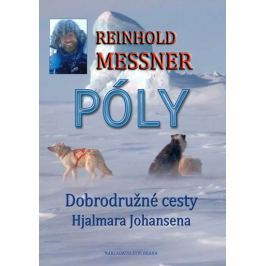 Messner Reinhold: Póly - Objevné cesty Hjalmara Johansena