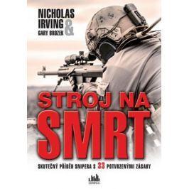 Irving Nicholas, Brozek Gary: Stroj na smrt - Skutečný příběh snipera s 33 potvrzenými zásahy