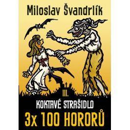 Švandrlík Miloslav: Koktavé strašidlo 3 x 100 hororů - kniha III.