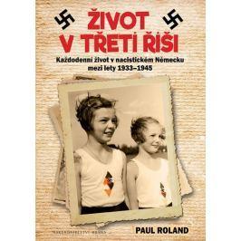 Roland Paul: Život v Třetí říši - Každodenní život v nacistickém Německu mezi lety 1939-1945