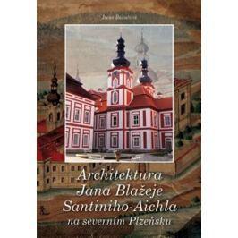 Bukačová Irena: Architektura Jana Blažeje Santiniho-Aichla na severním Plzeňsku