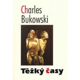 Bukowski Charles: Těžký časy