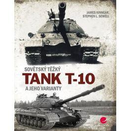 Kinnear James, Sewell Stephen L.,: Sovětský těžký tank T-10 a jeho varianty