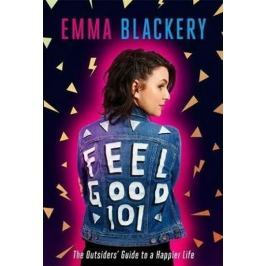 Blackery Emma: Feel Good 101 : The Outsiders´ Guide to a Happier Life