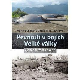 Dubánek Martin a kolektiv: Pevnosti v bojích Velké války - Východní fronta a Alpy
