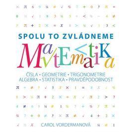 Vordermanová Carol: Matematika - Spolu to zvládneme