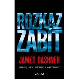 Dashner James: Labyrint prequel 1 – Rozkaz zabít