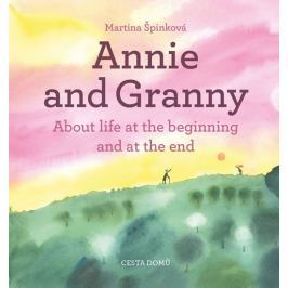 Špinková Martina: Annie and her Granny - About the Life at the Beginning and at the End