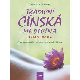 Raabová Cornelia: Tradiční čínská medicína - Samoléčba - Akupresura, masáže, čchi-kung, strava a ros