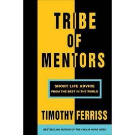 Ferriss Timothy: Tribe of Mentors : Short Life Advice from the Best in the World
