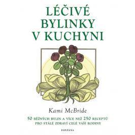 McBride Kami: Léčivé bylinky v kuchyni - 50 běžných bylin a více než 250 receptů pro stálé zdraví ce
