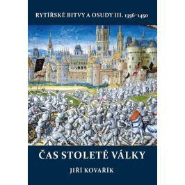 Kovařík Jiří: Čas stoleté války - Rytířské bitvy a osudy III. 1356-1450