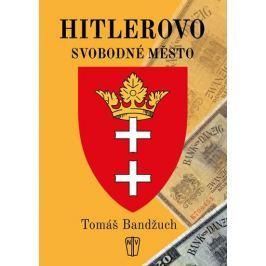 Bandžuch Tomáš: Hitlerovo svobodné město
