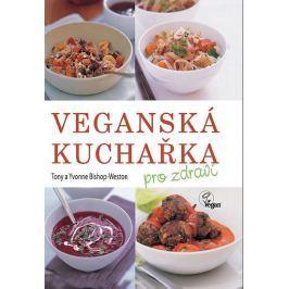 Bishop-Weston Tony a Yvonne: Veganská kuchařka pro zdraví