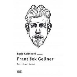 Kořínková Lucie: František Gellner: Text – obraz – kontext