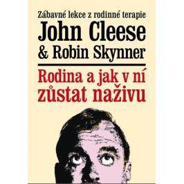 Cleese John, Skynner Robin,: Rodina a jak v ní zůstat naživu - Zábavné lekce z rodinné terapie