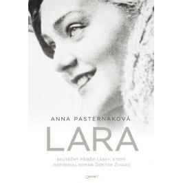 Pasternak Anna: Lara - Skutečný příběh lásky, který inspiroval román Doktor Živago