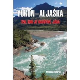 Podhorský Miroslav: Aljaška-Yukon - Ten, kdo je navštíví, jásá