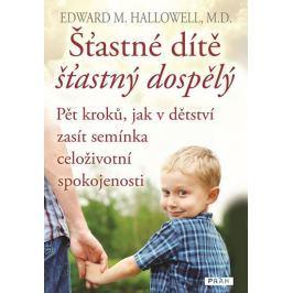 Hallowell Edward M.: Šťastné dítě, šťastný dospělý - Pět kroků, jak v dětství zasít semínka celoživo